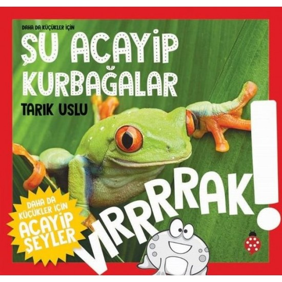 Daha da Küçükler İçin Şu Acayip Kurbağalar Daha da Küçükler İçin Acayip Şeyler 3-TARIK USLU